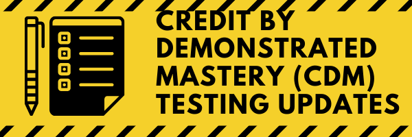 Credit by Demonstrated Mastery (CDM) Testing Updates