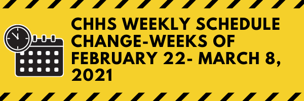 CHHS Weekly Schedule Change-Weeks of February 22- March 8, 2021