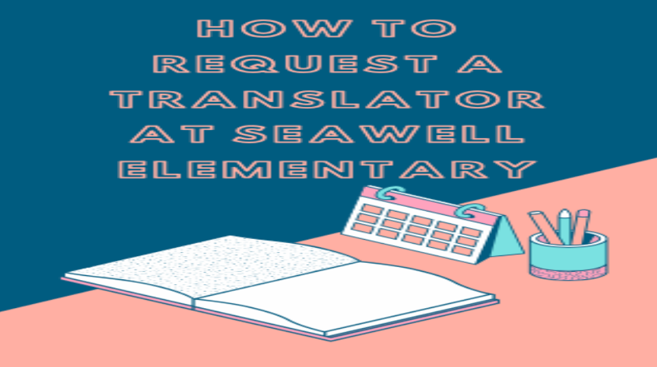 To learn how to request a translator at Seawell Elementary please view this presentation.