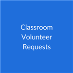 Click to go to Classroom Volunteer Requests