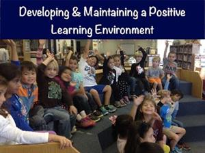 Developing and Maintaining a Positive Learning Environment